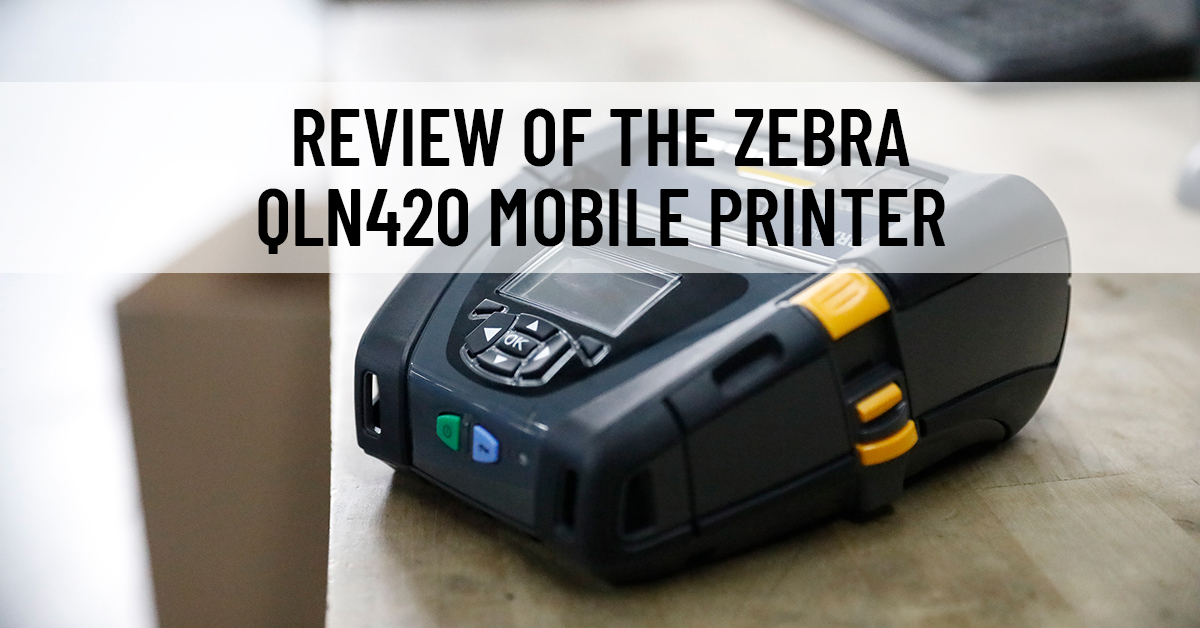 Review of the Zebra QLN420 Mobile Printer