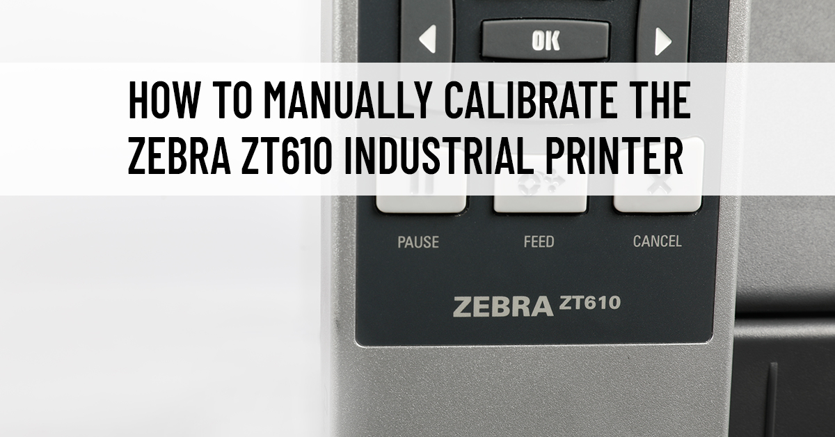 How To Manually Calibrate the Zebra ZT610 Industrial Printer
